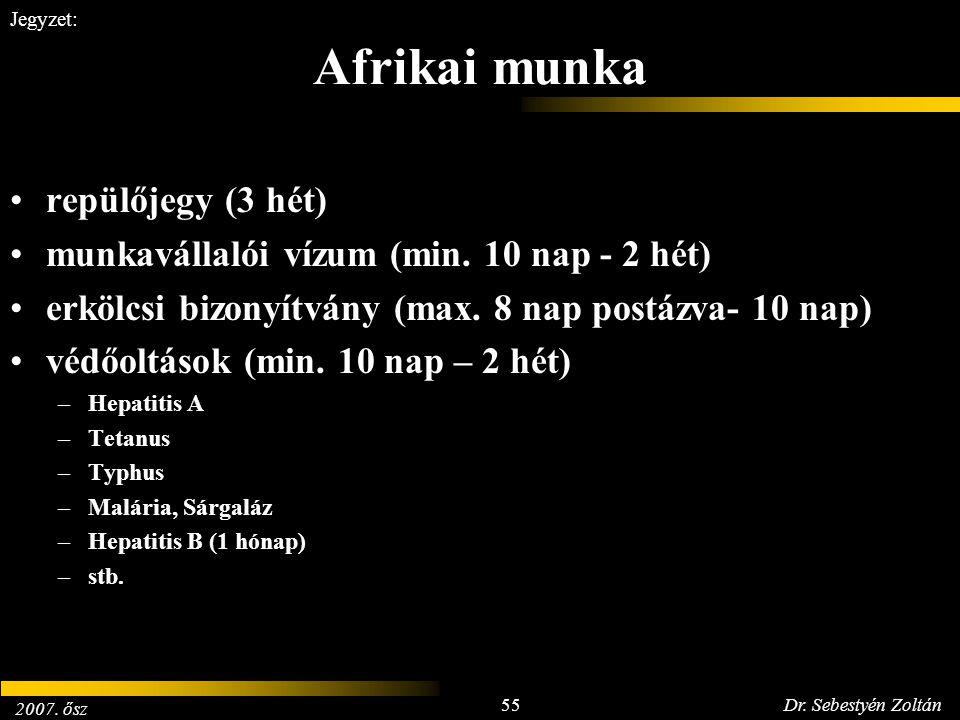 2007. ősz 55Dr. Sebestyén Zoltán Jegyzet: Afrikai munka repülőjegy (3 hét) munkavállalói vízum (min. 10 nap - 2 hét) erkölcsi bizonyítvány (max. 8 nap