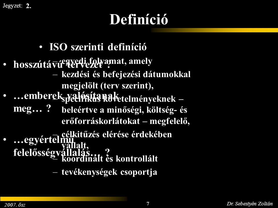 2007. ősz 7Dr. Sebestyén Zoltán Jegyzet: Definíció ISO szerinti definíció –egyedi folyamat, amely –kezdési és befejezési dátumokkal megjelölt (terv sz