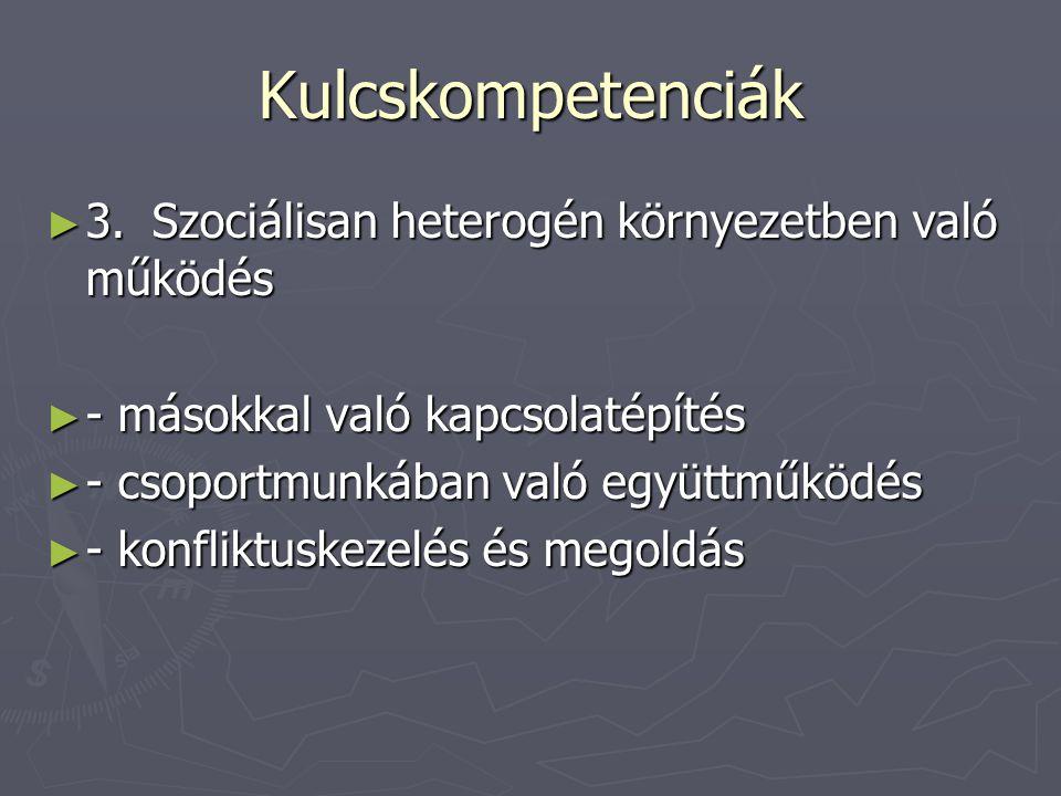 Kulcskompetenciák ► 2.Az eszközök interaktív használata ► - a nyelv, a szimbólumok és a szövegek interaktív kezelése ► - az ismeretek használata ► - a