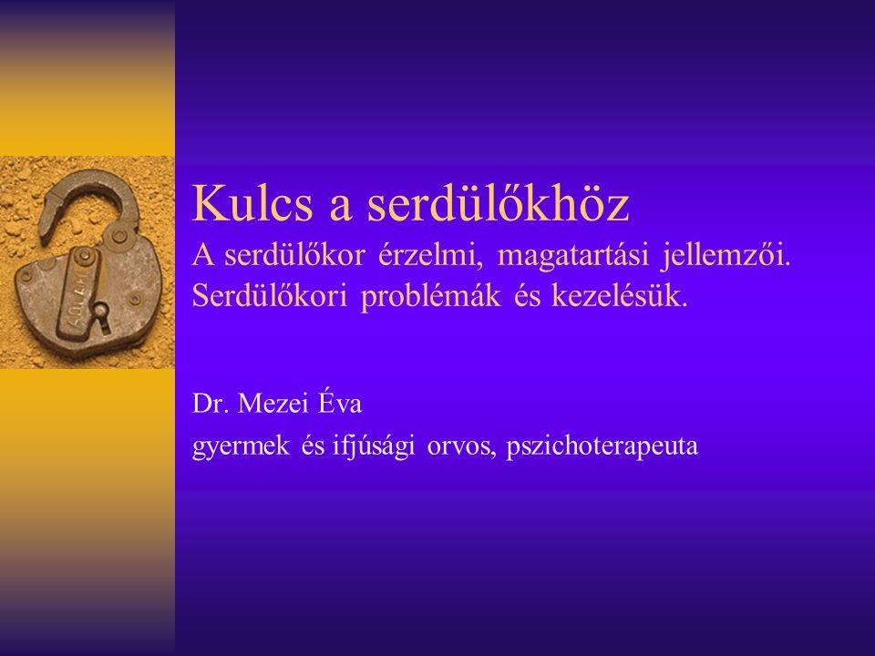 Kulcs a serdülőkhöz A serdülőkor érzelmi, magatartási jellemzői. Serdülőkori problémák és kezelésük. Dr. Mezei Éva gyermek és ifjúsági orvos, pszichot
