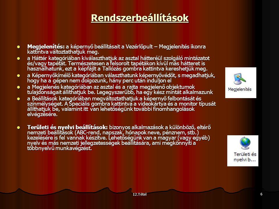 12.Tétel 6Rendszerbeállítások Megjelenítés: a képernyő beállításait a Vezérlőpult – Megjelenítés ikonra kattintva változtathatjuk meg. Megjelenítés: a