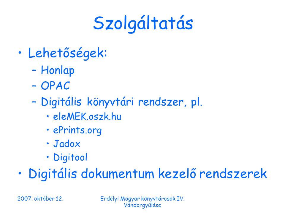 2007. október 12.Erdélyi Magyar könyvtárosok IV. Vándorgyűlése Szolgáltatás Lehetőségek: –Honlap –OPAC –Digitális könyvtári rendszer, pl. eleMEK.oszk.