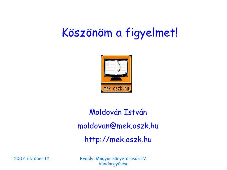 2007. október 12.Erdélyi Magyar könyvtárosok IV. Vándorgyűlése Köszönöm a figyelmet.