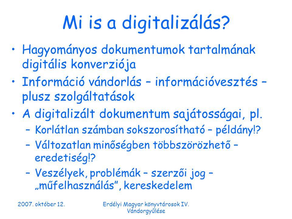 2007. október 12.Erdélyi Magyar könyvtárosok IV. Vándorgyűlése Mi is a digitalizálás.