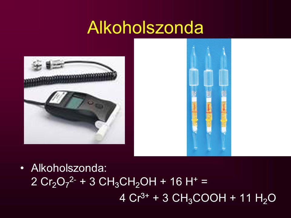 Alkoholszonda Alkoholszonda: 2 Cr 2 O 7 2- + 3 CH 3 CH 2 OH + 16 H + = 4 Cr 3+ + 3 CH 3 COOH + 11 H 2 O