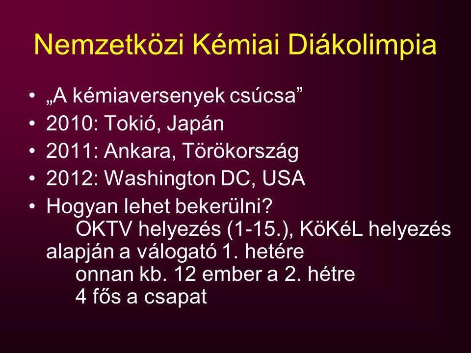 """Nemzetközi Kémiai Diákolimpia """"A kémiaversenyek csúcsa"""" 2010: Tokió, Japán 2011: Ankara, Törökország 2012: Washington DC, USA Hogyan lehet bekerülni?"""