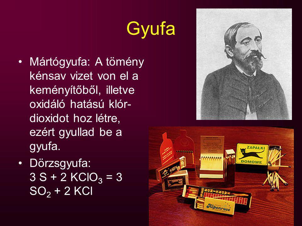 Gyufa Mártógyufa: A tömény kénsav vizet von el a keményítőből, illetve oxidáló hatású klór- dioxidot hoz létre, ezért gyullad be a gyufa. Dörzsgyufa: