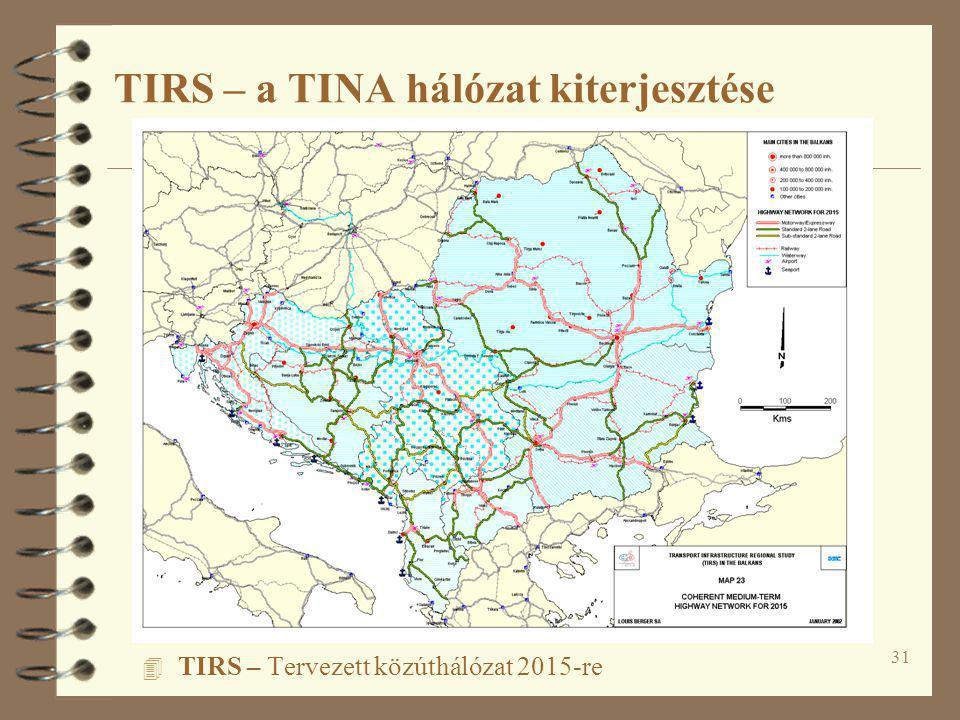 31 4 TIRS – Tervezett közúthálózat 2015-re TIRS – a TINA hálózat kiterjesztése