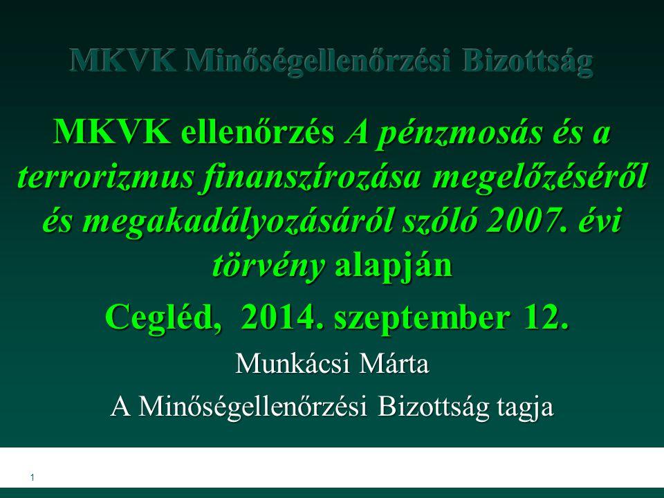 1 MKVK ellenőrzés A pénzmosás és a terrorizmus finanszírozása megelőzéséről és megakadályozásáról szóló 2007. évi törvény alapján Cegléd, 2014. szepte