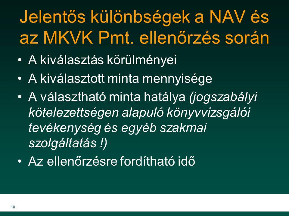 Jelentős különbségek a NAV és az MKVK Pmt. ellenőrzés során A kiválasztás körülményei A kiválasztott minta mennyisége A választható minta hatálya (jog