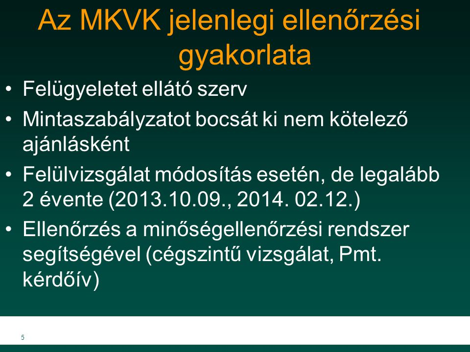 Az MKVK jelenlegi ellenőrzési gyakorlata Felügyeletet ellátó szerv Mintaszabályzatot bocsát ki nem kötelező ajánlásként Felülvizsgálat módosítás eseté