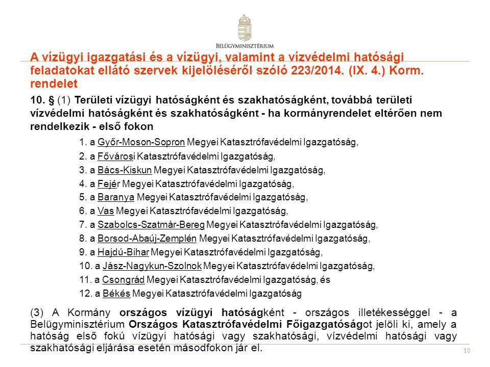 10 A vízügyi igazgatási és a vízügyi, valamint a vízvédelmi hatósági feladatokat ellátó szervek kijelöléséről szóló 223/2014. (IX. 4.) Korm. rendelet