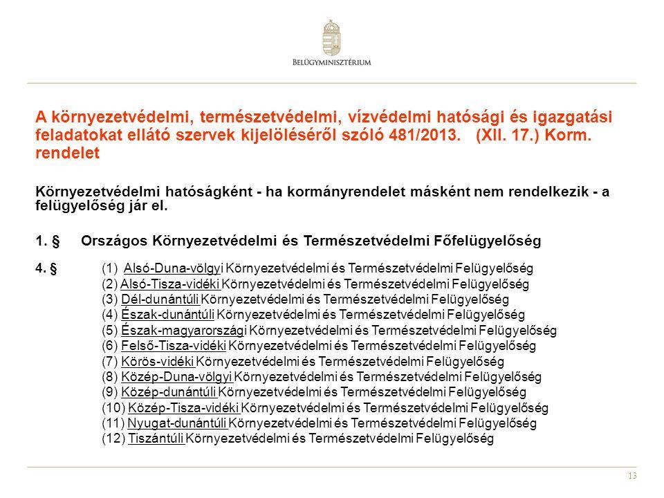 13 A környezetvédelmi, természetvédelmi, vízvédelmi hatósági és igazgatási feladatokat ellátó szervek kijelöléséről szóló 481/2013. (XII. 17.) Korm. r