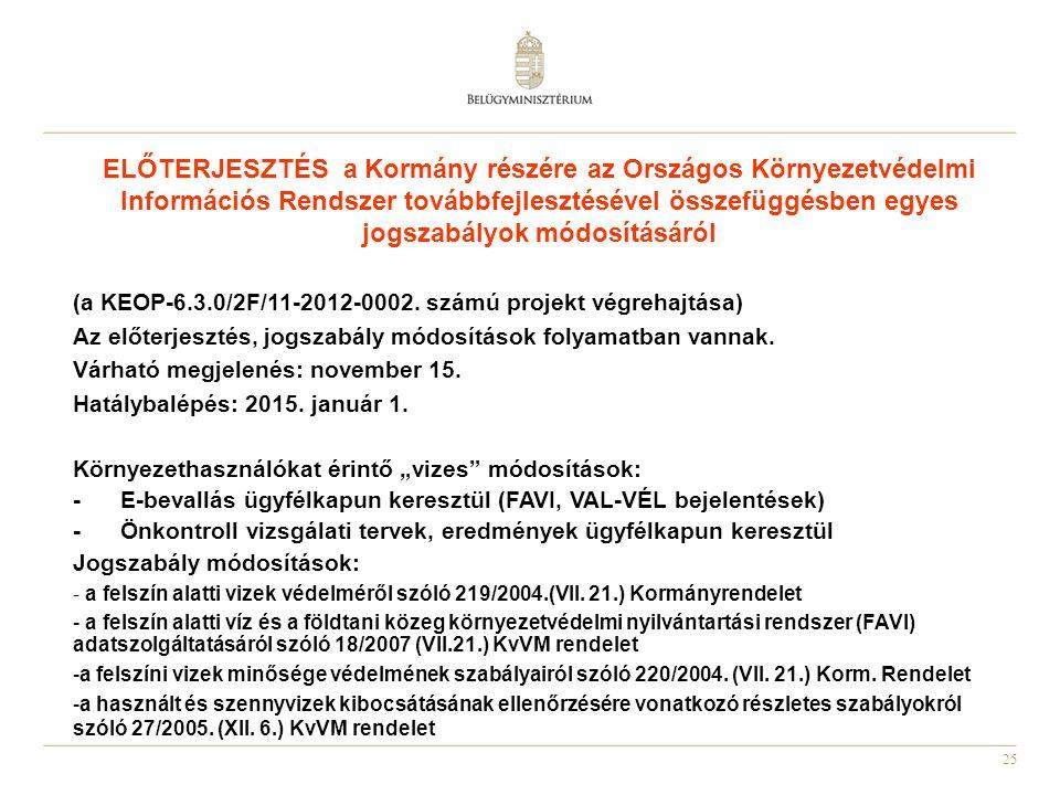 25 ELŐTERJESZTÉS a Kormány részére az Országos Környezetvédelmi Információs Rendszer továbbfejlesztésével összefüggésben egyes jogszabályok módosításáról (a KEOP-6.3.0/2F/11-2012-0002.