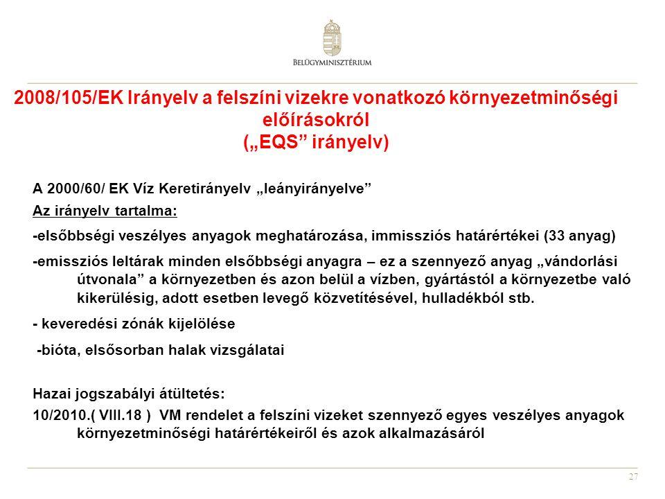 """27 2008/105/EK Irányelv a felszíni vizekre vonatkozó környezetminőségi előírásokról (""""EQS"""" irányelv) A 2000/60/ EK Víz Keretirányelv """"leányirányelve"""""""