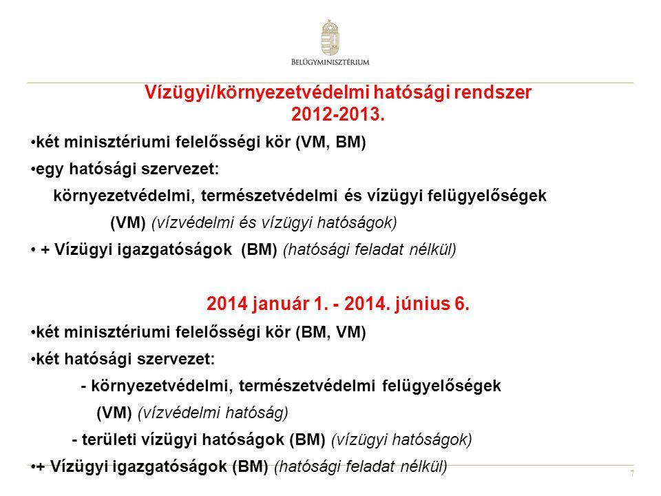 7 Vízügyi/környezetvédelmi hatósági rendszer 2012-2013. két minisztériumi felelősségi kör (VM, BM) egy hatósági szervezet: környezetvédelmi, természet
