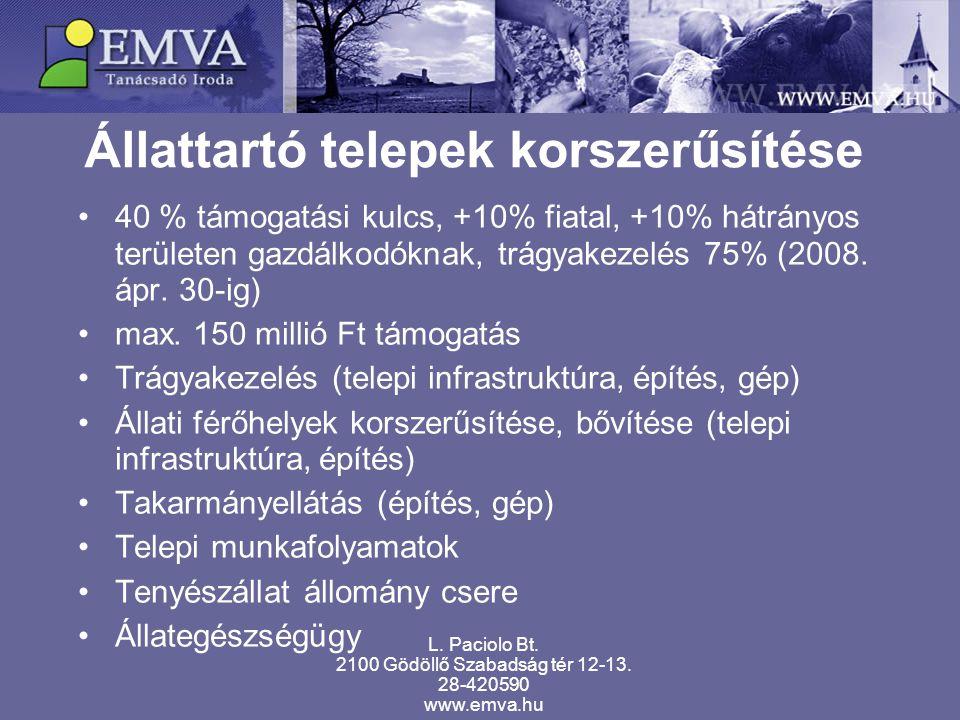 Állattartó telepek korszerűsítése L. Paciolo Bt. 2100 Gödöllő Szabadság tér 12-13. 28-420590 www.emva.hu 40 % támogatási kulcs, +10% fiatal, +10% hátr