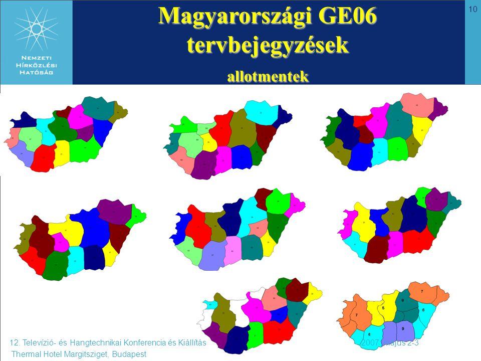 10 Magyarországi GE06 tervbejegyzések allotmentek 12. Televízió- és Hangtechnikai Konferencia és Kiállítás 2007. május 2-3 Thermal Hotel Margitsziget,