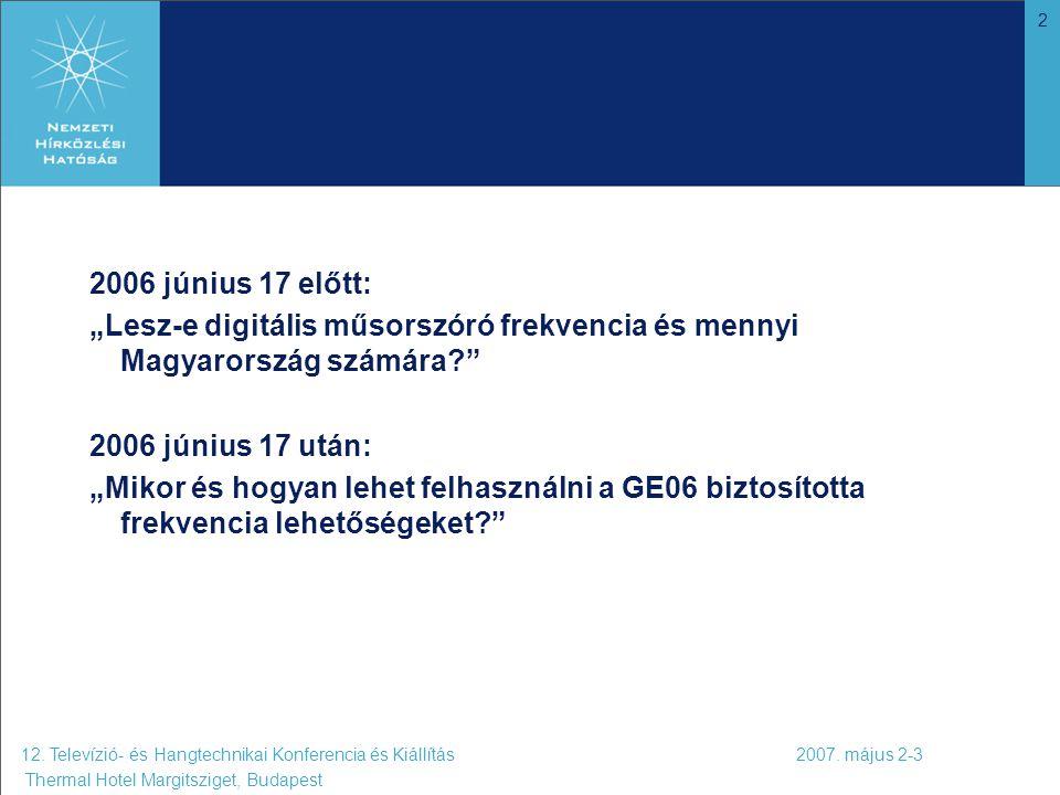"""2 2006 június 17 előtt: """"Lesz-e digitális műsorszóró frekvencia és mennyi Magyarország számára?"""" 2006 június 17 után: """"Mikor és hogyan lehet felhaszná"""