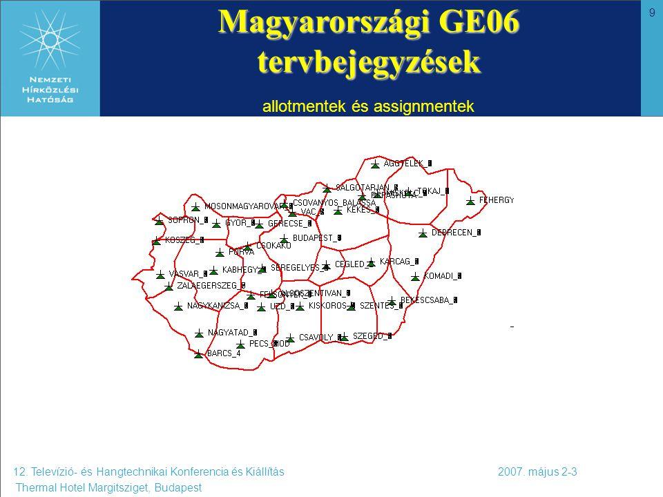 9 Magyarországi GE06 tervbejegyzések Magyarországi GE06 tervbejegyzések allotmentek és assignmentek 12. Televízió- és Hangtechnikai Konferencia és Kiá
