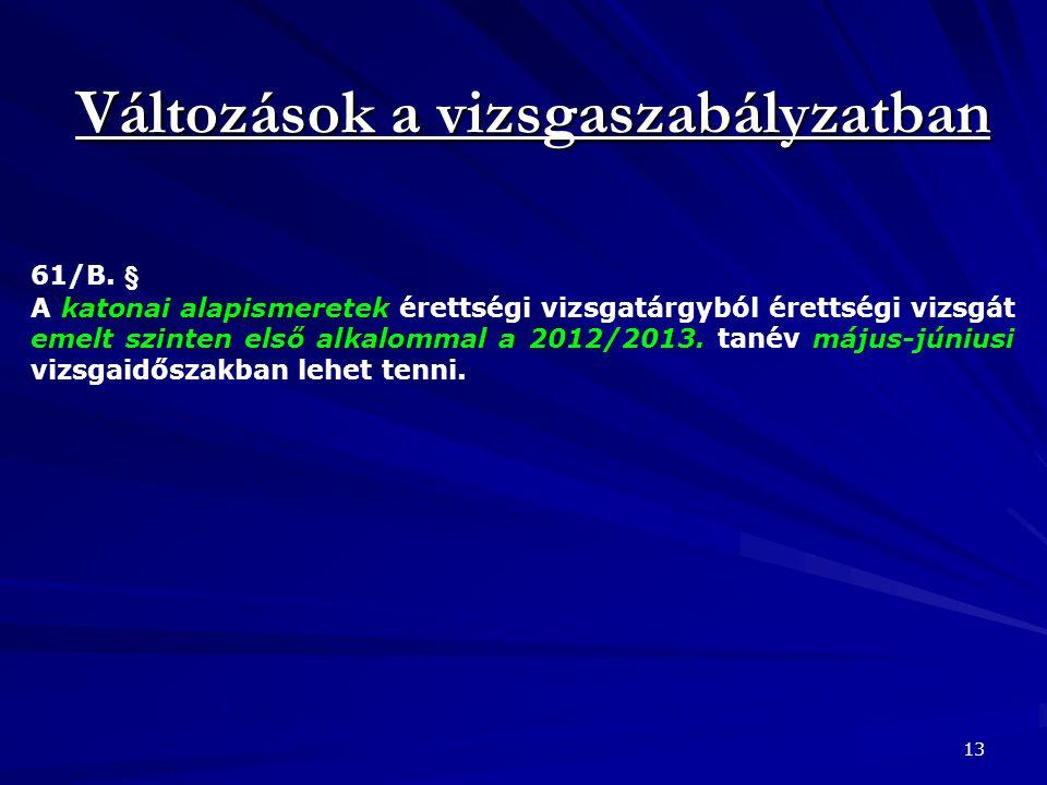 Változások a vizsgaszabályzatban 13 61/B. § katonai alapismeretek emelt szinten első alkalommal a 2012/2013. május-júniusi A katonai alapismeretek ére