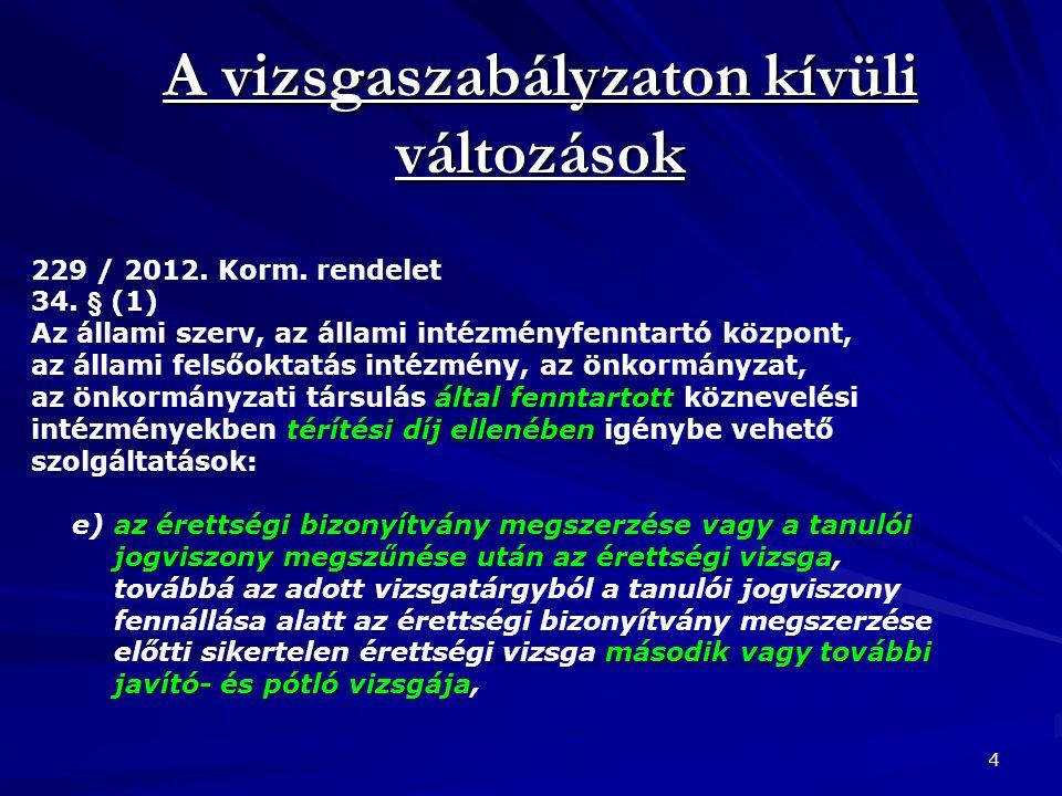 A vizsgaszabályzaton kívüli változások 4 229 / 2012. Korm. rendelet 34. § (1) által fenntartott térítési díj ellenében Az állami szerv, az állami inté