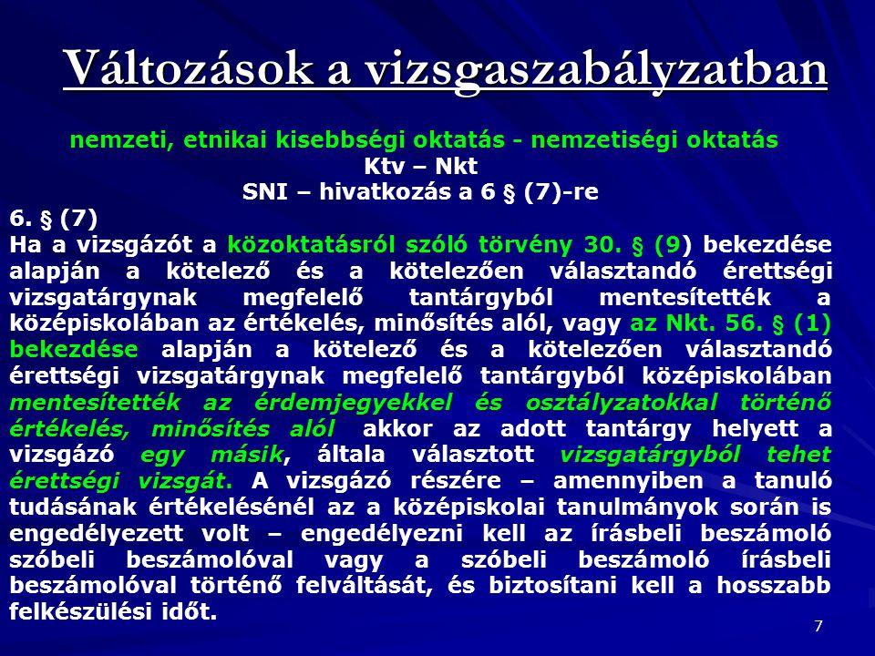 Változások a vizsgaszabályzatban 7 nemzeti, etnikai kisebbségi oktatás - nemzetiségi oktatás Ktv – Nkt SNI – hivatkozás a 6 § (7)-re 6. § (7) mentesít