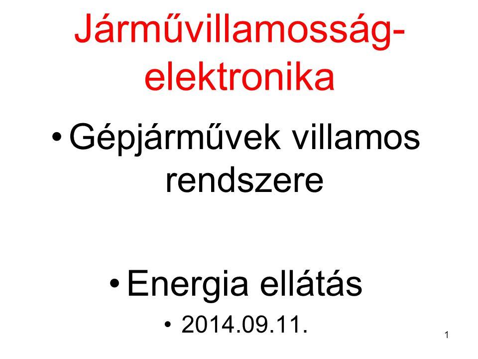 1 Járművillamosság- elektronika Gépjárművek villamos rendszere Energia ellátás 2014.09.11.