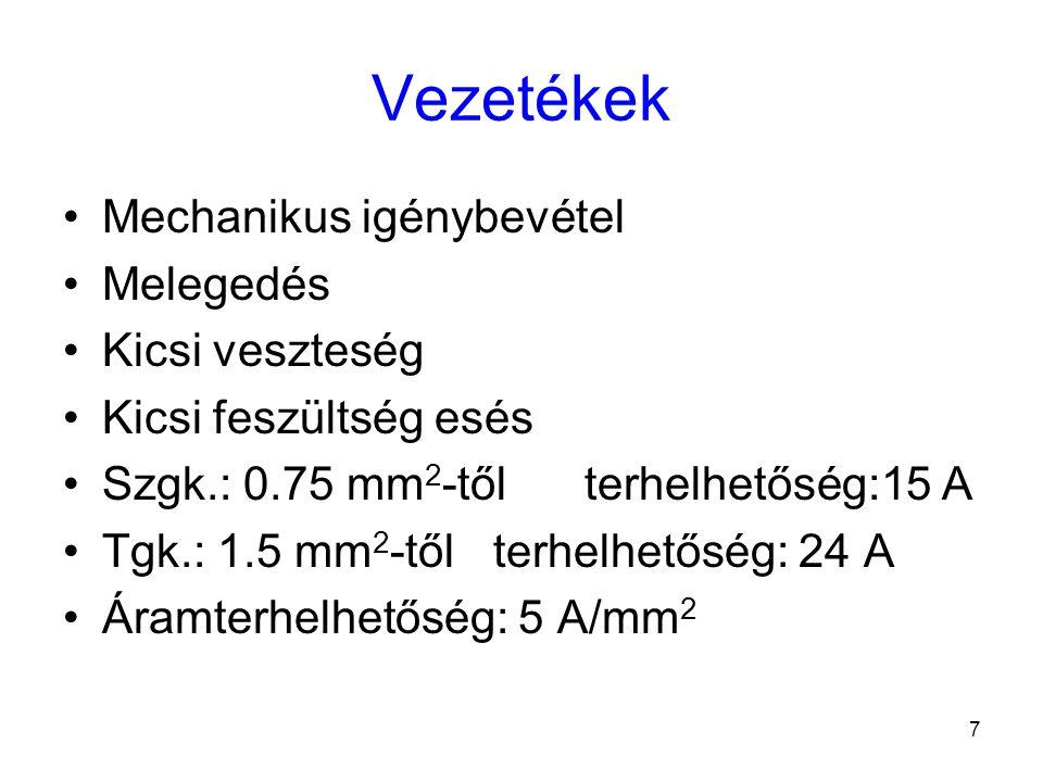 7 Vezetékek Mechanikus igénybevétel Melegedés Kicsi veszteség Kicsi feszültség esés Szgk.: 0.75 mm 2 -tőlterhelhetőség:15 A Tgk.: 1.5 mm 2 -től terhelhetőség: 24 A Áramterhelhetőség: 5 A/mm 2