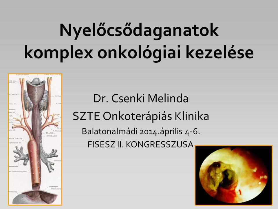 Nyelőcsődaganatok komplex onkológiai kezelése Dr. Csenki Melinda SZTE Onkoterápiás Klinika Balatonalmádi 2014.április 4-6. FISESZ II. KONGRESSZUSA