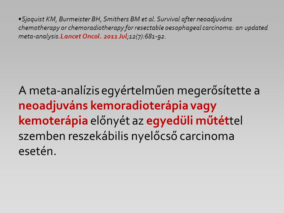 Sjoquist KM, Burmeister BH, Smithers BM et al. Survival after neoadjuváns chemotherapy or chemoradiotherapy for resectable oesophageal carcinoma: an u