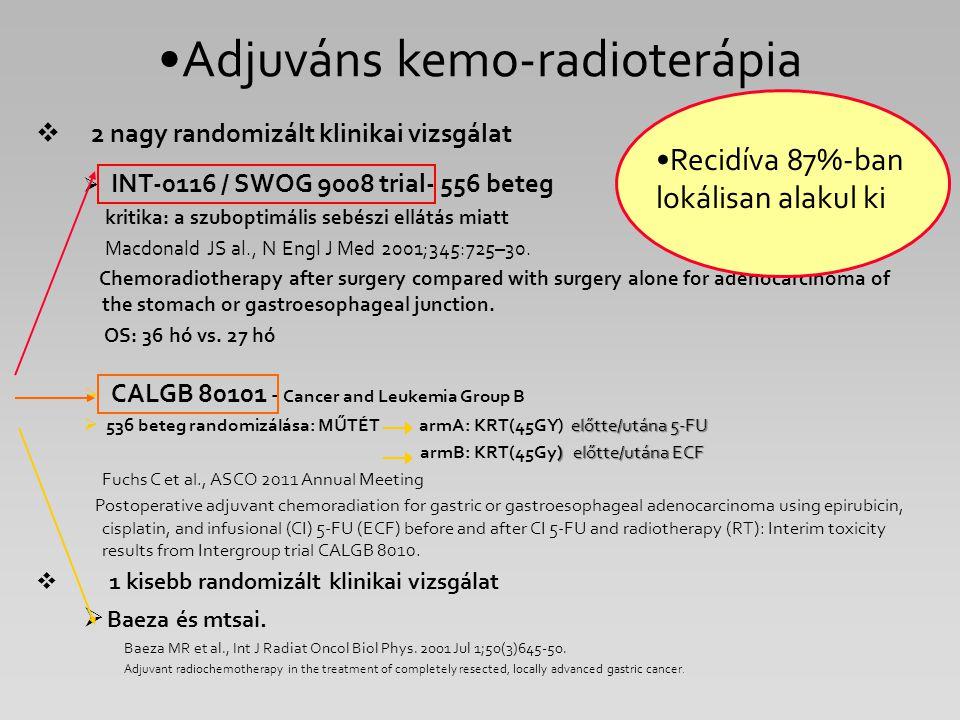 Adjuváns kemo-radioterápia  2 nagy randomizált klinikai vizsgálat  INT-0116 / SWOG 9008 trial- 556 beteg kritika: a szuboptimális sebészi ellátás mi