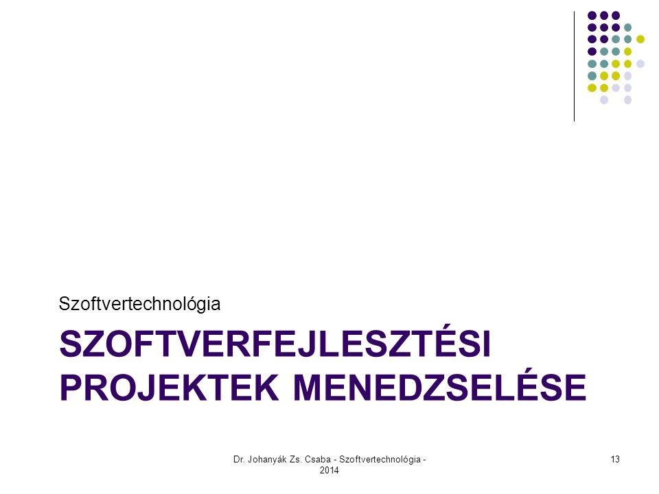 SZOFTVERFEJLESZTÉSI PROJEKTEK MENEDZSELÉSE Szoftvertechnológia Dr. Johanyák Zs. Csaba - Szoftvertechnológia - 2014 13