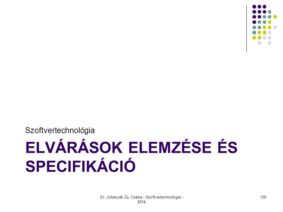 ELVÁRÁSOK ELEMZÉSE ÉS SPECIFIKÁCIÓ Szoftvertechnológia Dr. Johanyák Zs. Csaba - Szoftvertechnológia - 2014 139
