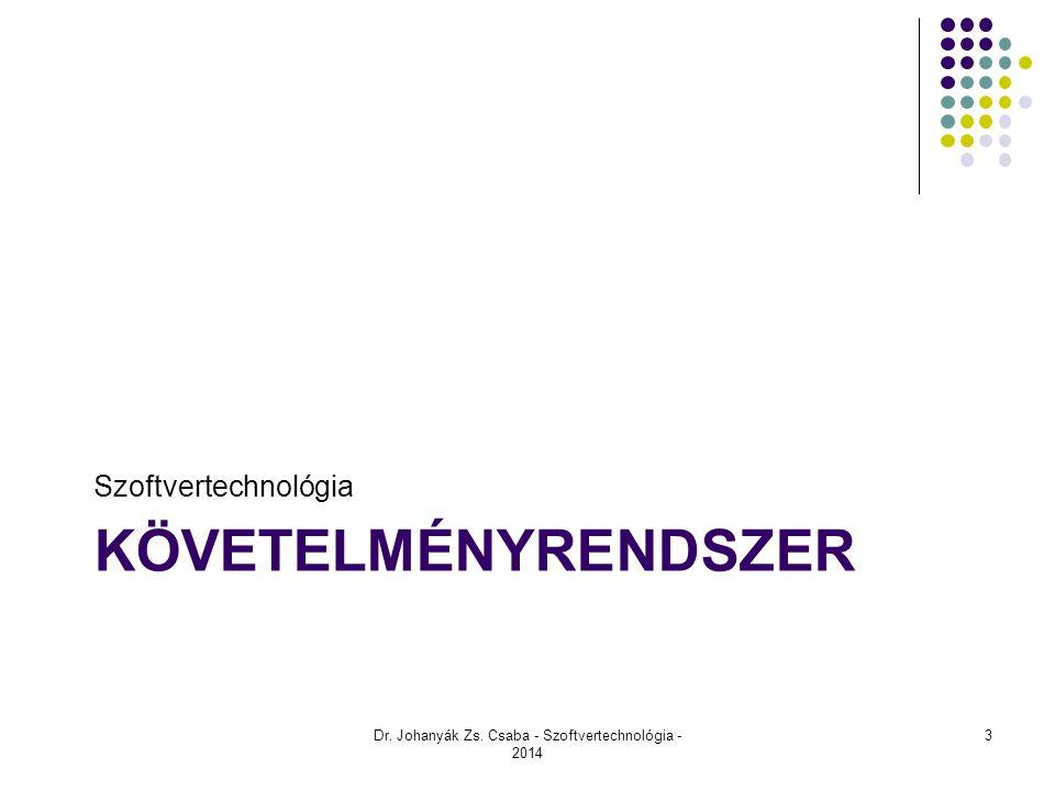 KÖVETELMÉNYRENDSZER Szoftvertechnológia Dr. Johanyák Zs. Csaba - Szoftvertechnológia - 2014 3