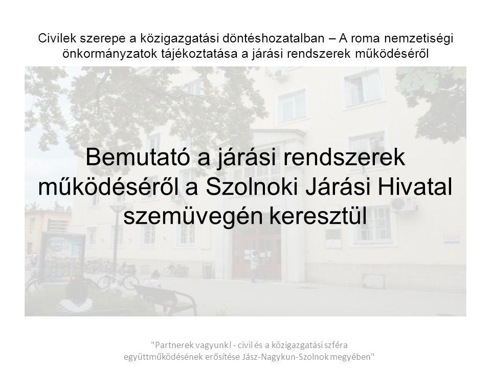 Civilek szerepe a közigazgatási döntéshozatalban – A roma nemzetiségi önkormányzatok tájékoztatása a járási rendszerek működéséről Szolnoki Járási Hivatal létszáma és szervezete III.