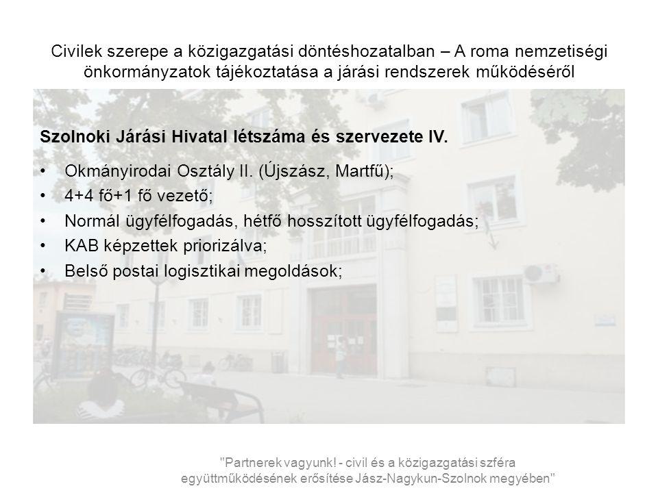 Civilek szerepe a közigazgatási döntéshozatalban – A roma nemzetiségi önkormányzatok tájékoztatása a járási rendszerek működéséről Szolnoki Járási Hivatal létszáma és szervezete IV.