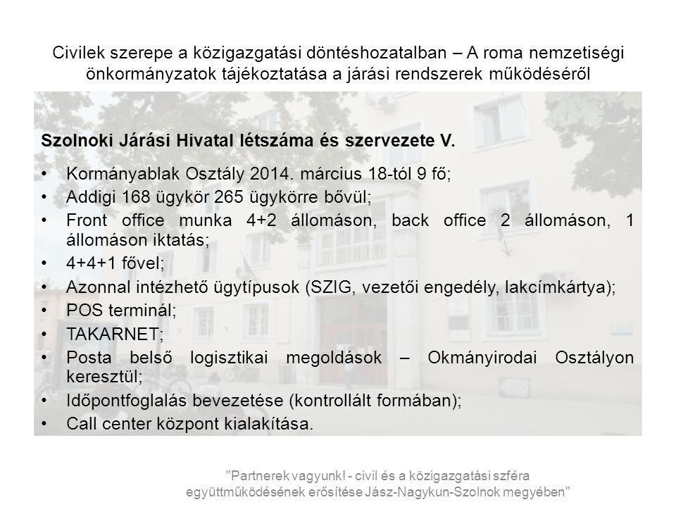 Civilek szerepe a közigazgatási döntéshozatalban – A roma nemzetiségi önkormányzatok tájékoztatása a járási rendszerek működéséről Szolnoki Járási Hivatal létszáma és szervezete V.
