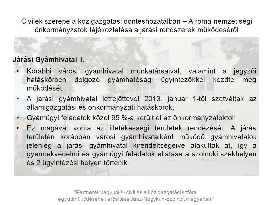 Civilek szerepe a közigazgatási döntéshozatalban – A roma nemzetiségi önkormányzatok tájékoztatása a járási rendszerek működéséről Járási Gyámhivatal I.