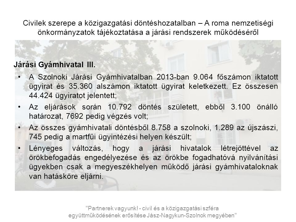 Civilek szerepe a közigazgatási döntéshozatalban – A roma nemzetiségi önkormányzatok tájékoztatása a járási rendszerek működéséről Járási Gyámhivatal III.