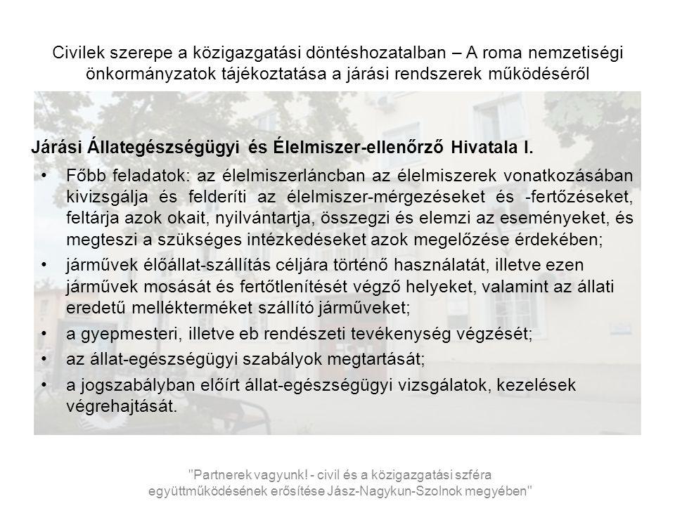Civilek szerepe a közigazgatási döntéshozatalban – A roma nemzetiségi önkormányzatok tájékoztatása a járási rendszerek működéséről Járási Állategészségügyi és Élelmiszer-ellenőrző Hivatala I.