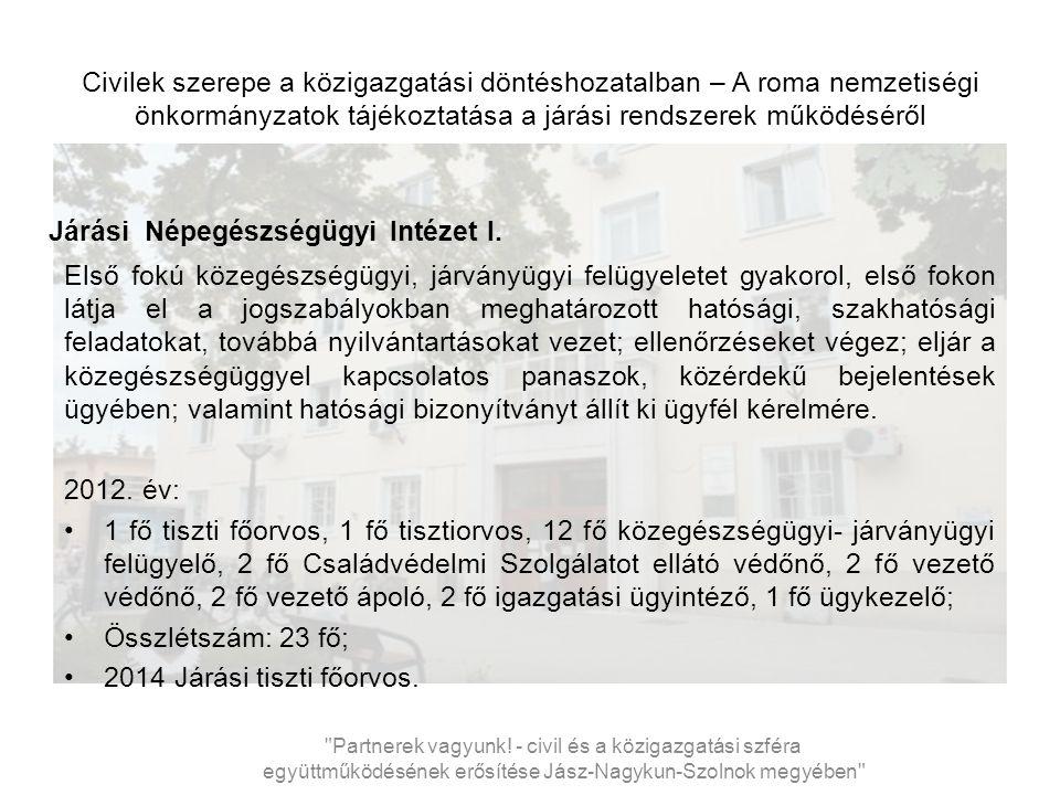 Civilek szerepe a közigazgatási döntéshozatalban – A roma nemzetiségi önkormányzatok tájékoztatása a járási rendszerek működéséről Járási Népegészségügyi Intézet I.