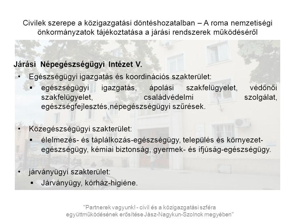 Civilek szerepe a közigazgatási döntéshozatalban – A roma nemzetiségi önkormányzatok tájékoztatása a járási rendszerek működéséről Járási Népegészségügyi Intézet V.