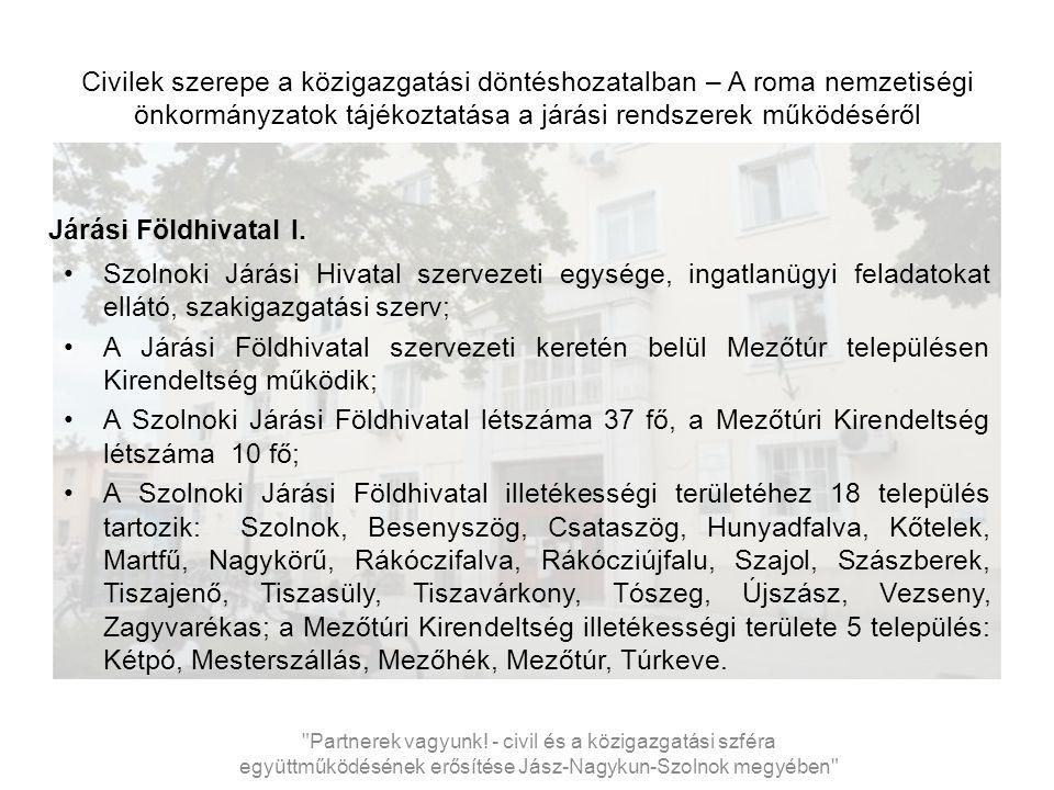 Civilek szerepe a közigazgatási döntéshozatalban – A roma nemzetiségi önkormányzatok tájékoztatása a járási rendszerek működéséről Járási Földhivatal I.