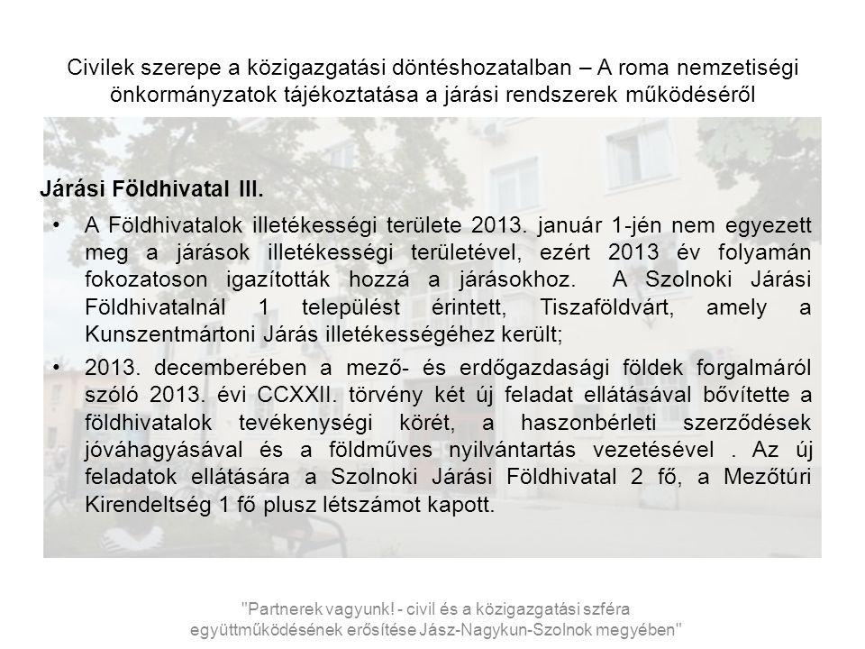 Civilek szerepe a közigazgatási döntéshozatalban – A roma nemzetiségi önkormányzatok tájékoztatása a járási rendszerek működéséről Járási Földhivatal III.