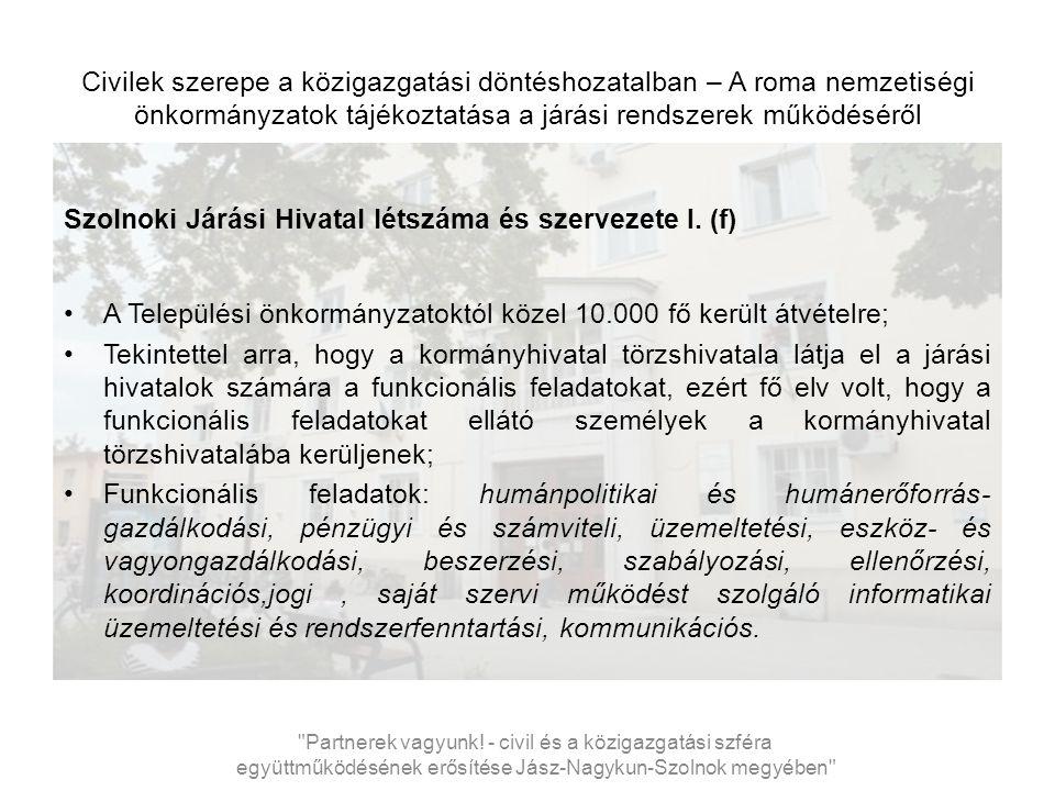 Civilek szerepe a közigazgatási döntéshozatalban – A roma nemzetiségi önkormányzatok tájékoztatása a járási rendszerek működéséről Szolnoki Járási Hivatal létszáma és szervezete VIII..