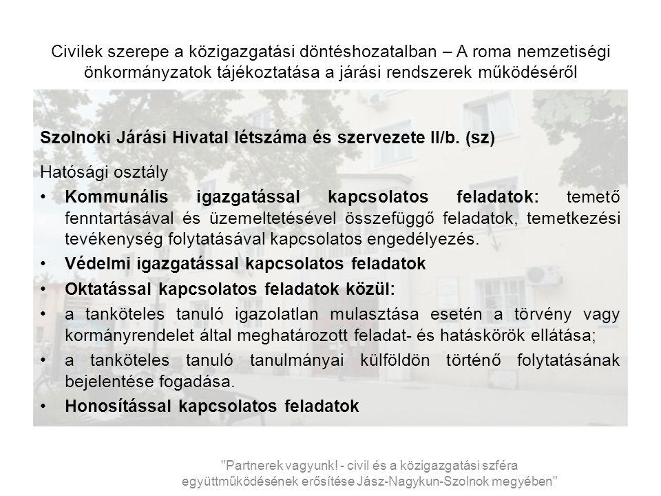 Civilek szerepe a közigazgatási döntéshozatalban – A roma nemzetiségi önkormányzatok tájékoztatása a járási rendszerek működéséről Szolnoki Járási Hivatal létszáma és szervezete II/b.
