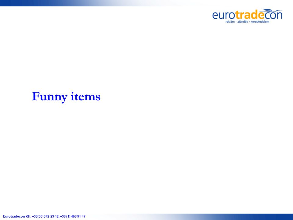 Funny items Eurotradecon Kft. +36(30)372-23-12, +36 (1) 456 91 47