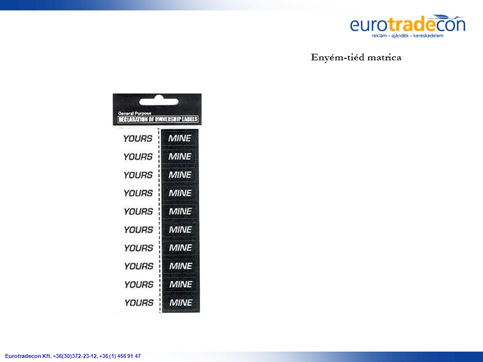 Eurotradecon Kft. +36(30)372-23-12, +36 (1) 456 91 47 Enyém-tiéd matrica