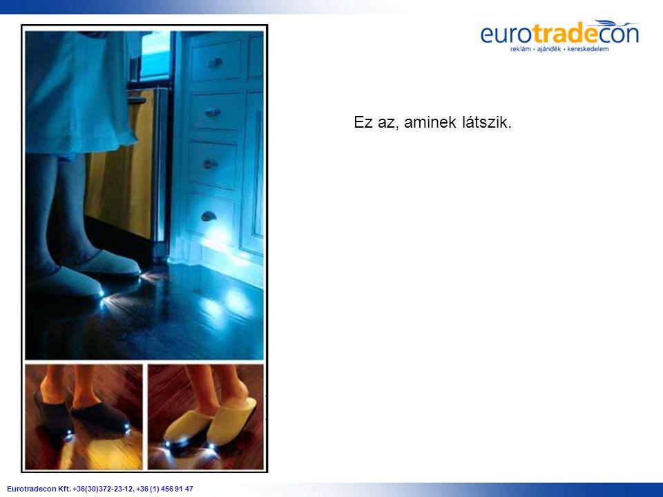 Eurotradecon Kft. +36(30)372-23-12, +36 (1) 456 91 47 Ez az, aminek látszik.